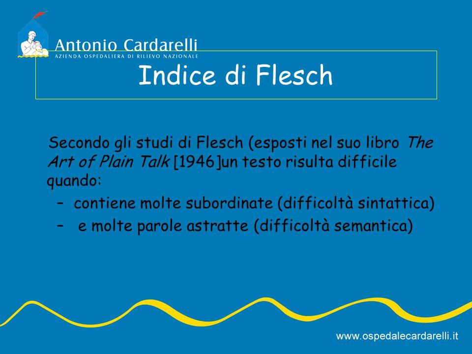 Indice di Flesch Secondo gli studi di Flesch (esposti nel suo libro The Art of Plain Talk [1946]un testo risulta difficile quando: